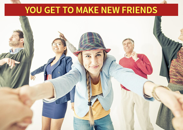 You Get to Make-New-friends