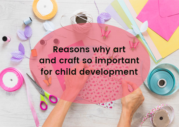 6 Reasons Why Art and Craft So Important For Child Development