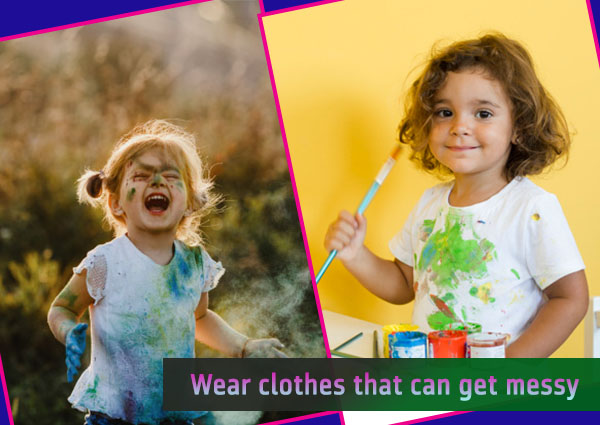 wear-clothes-that-can-get-messy