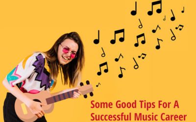 Some Good Tips For A Successful Music Career