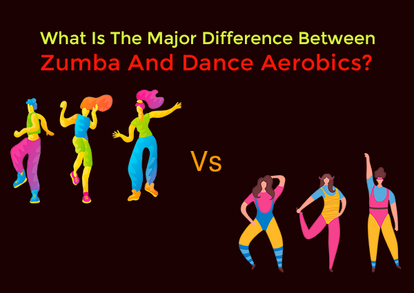What Is The Major Difference Between Zumba And Dance Aerobics