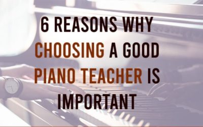 6 Reasons Why Choosing A Good Piano Teacher Is Important