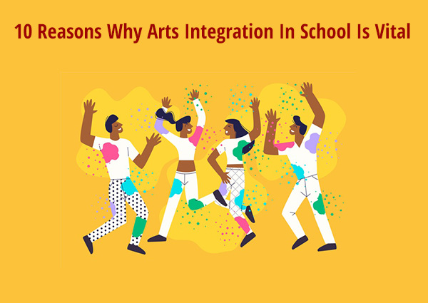 10 Reasons Why Arts Integration In School Is Vital