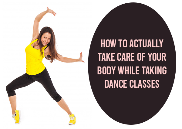 HOW TO ACTUALLY TAKE CARE OF YOUR BODY WHILE TAKING DANCE CLASSES