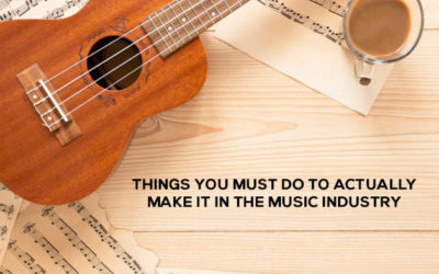 Things You Must Do To Actually Make It In The Music Industry