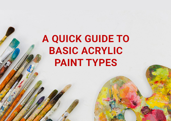 A Quick Guide To Basic Acrylic Paint Types
